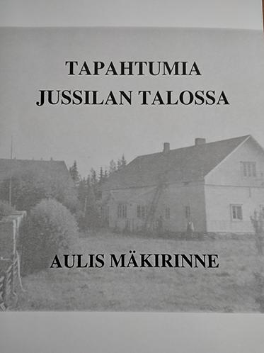Aulis Mäkirinne: Tapahtumia Jussilan talossa – kirjan esittely